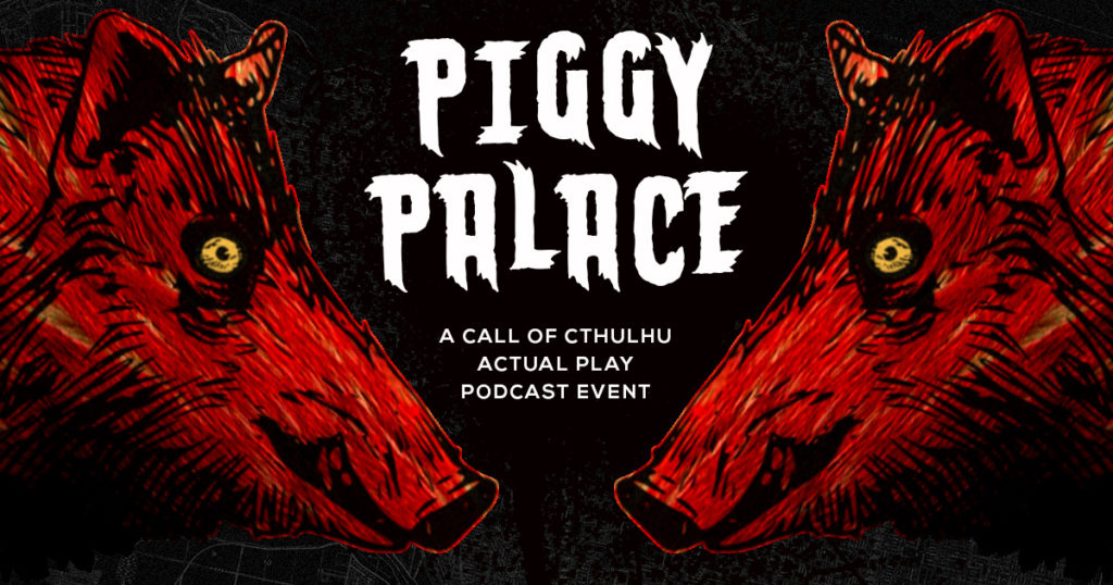 Piggy Palace Call of Cthulhu Actual Play